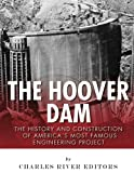The Hoover Dam: The History and Construction of America s Most Famous Engineering Project