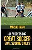 44 Secrets for Great Soccer Goal Scoring Skills, Mirsad Hasic, 149239985X
