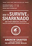 Image of How to Survive a Sharknado and Other Unnatural Disasters: Fight Back When Monsters and Mother Nature Attack