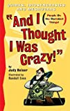 And I Thought I Was Crazy!, Judy Reiser, 0970761902