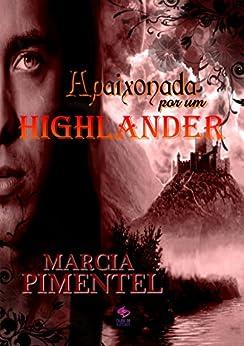 Apaixonada por um Highlander (Portuguese Edition) by [Pimentel, Marcia]