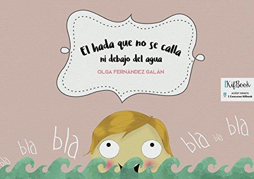 el-hada-que-no-se-calla-ni-debajo-del-agua-accesit-extraordinario-del-i-concurso-kifbook-2016-catego