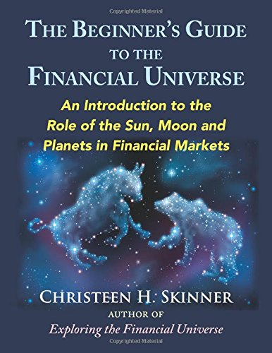 51Sio7Bbo L - The Beginners Guide to the Financial Universe: An Introduction to the Role of the Sun, Moon and Planets in Financial Markets