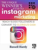 Instagram Marketing: The Unique Winner's Path To Reach 10,000 Followers & Convert To Glorious Cash (The Winner's Series)
