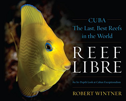 Reef Libre: Cuba-The Last, Best Reefs in the World