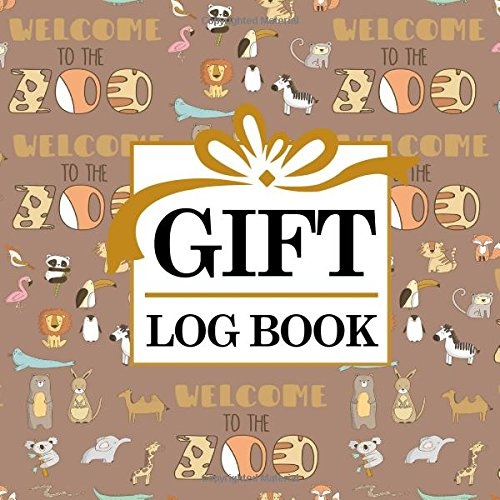 Gift Log Book: Baby Shower Gift Record Book, Gift Record, Gift Journal For Women, List Of Gifts, Recorder, Organizer, Keepsake for All Occasions, Cute Zoo Animals Cover (Gift Log Books) (Volume 97) pdf