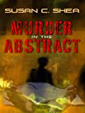 Murder in the Abstract, Susan C. Shea, 1410431150