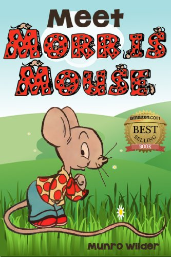 Meet Morris Mouse: Book 1 in the Morris Mouse Series for Kids Ages 4-8 by [Wilder, Munro]