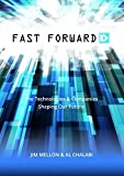 Fast Forward: The Technologies and Companies Shaping Our Future Hardcover ¨C August 31, 2014