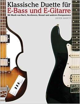 Klassische Duette für E-Bass und E-Gitarre: E-Bass für Anfänger. Mit Musik von Bach, Beethoven, Mozart und anderen Komponisten (In Noten und Tabulatur)