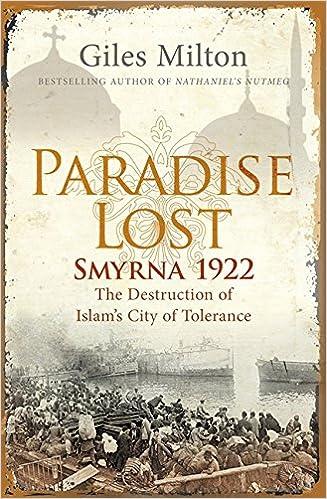 Smyrna 1922 - The Destruction of Islam's City of Tolerance - Giles Milton