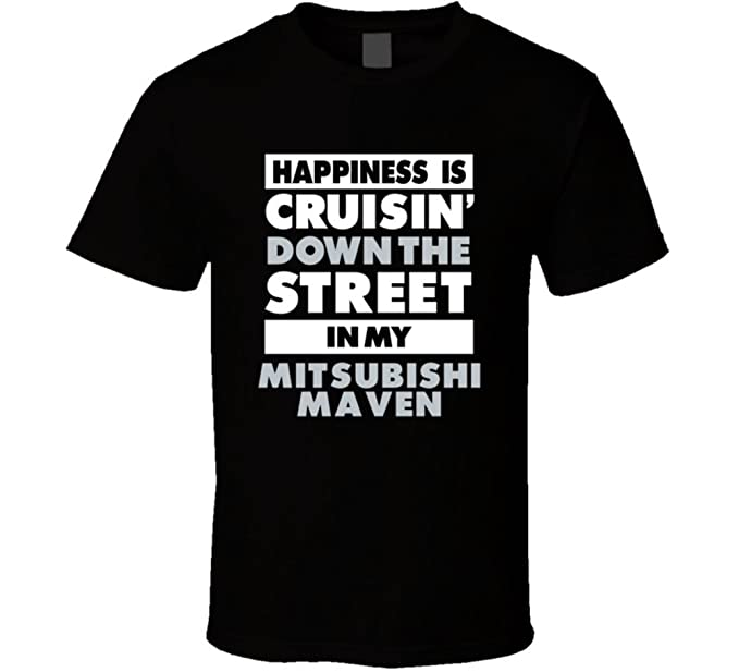 Happiness Is Cruisin Down The Street In My Mitsubishi Maven Car T Shirt XX Large Amazonde Bekleidung