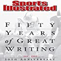Fifty Years of Great Writing: 50th Anniversary 1954-2004 Audiobook by  The Editors of Sports Illustrated Narrated by Dennis Holland