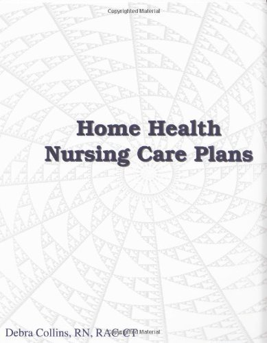 Download By RN, RAC-CT Debra Collins Home Health Nursing Care Plans (Nursing Care Plans for Home Health Care) (3rd Third Edition) [Ring-bound] ebook