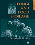 Fungi and Food Spoilage, John I. Pitt, A.D. Hocking, 1461379369