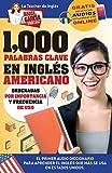 1,000 Palabras Clave en Inglés Americano: El primer Audio Diccionario para aprender el inglés que más se usa en Estados Unidos. Ordenadas por ... Tu Guía Latina) (Volume 6) (Spanish Edition)