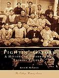 Fightin' Gators: A History of the University of Florida Football (Campus History)