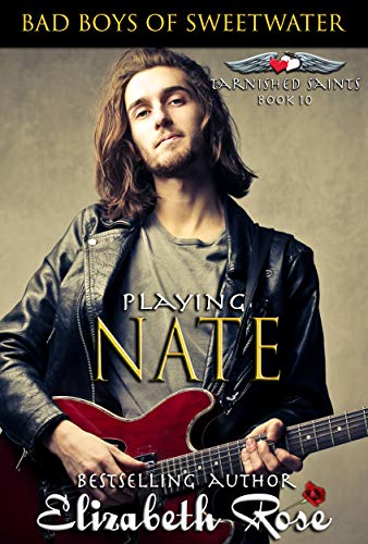 Playing Nate: Bad Boys of Sweetwater (Tarnished Saints Series Book 10) ()