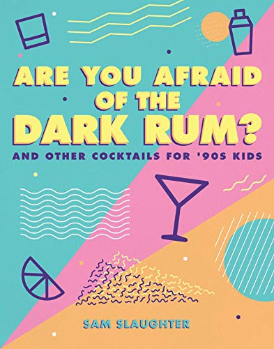Are You Afraid of the Dark Rum?: and Other Cocktails for '90s - Drinks Dark Rum