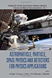 Astroparticle, Particle, Space Physics and Detectors for Physics Applications, S Giani, 981440506X