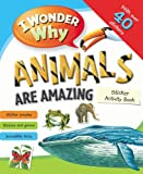 I Wonder Why Animals Are Amazing Sticker Activity Book, Belinda Weber, 0753468301