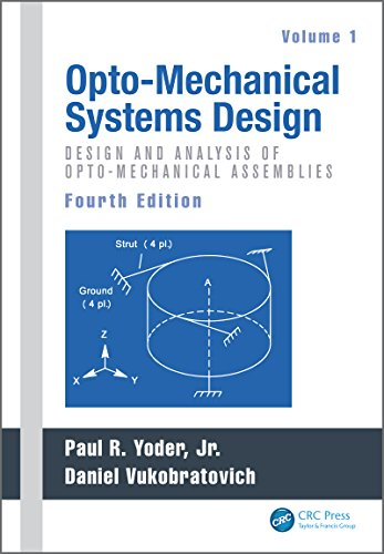 - Opto-Mechanical Systems Design, Fourth Edition, Volume 1: Design and Analysis of Opto-Mechanical Assemblies
