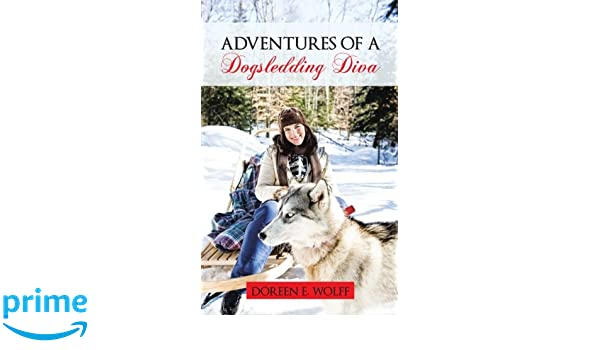 Adventures Of A Dogsledding Diva
