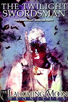 The Twilight Swordsman (The Laughing Moon Chronicles) by [VanHooser, Todd, Pruitt, Donovan]