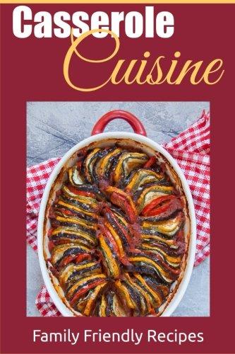 Casserole Cuisine: Family Friendly Recipes by JR Stevens
