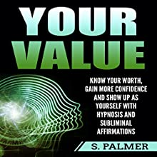 Your Value: Know Your Worth, Gain More Confidence, and Show Up as Yourself with Hypnosis and Subliminal Affirmations Audiobook by S. Palmer Narrated by Infinity Productions