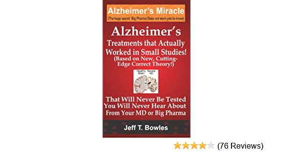 Amazon.com: ALZHEIMERS TREATMENTS THAT ACTUALLY WORKED IN SMALL STUDIES! (BASED ON NEW, CUTTING-EDGE, CORRECT THEORY!) THAT WILL NEVER BE TESTED & YOU WILL ...