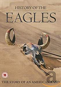 History Of The Eagles. The Story Of An American Band [DVD]