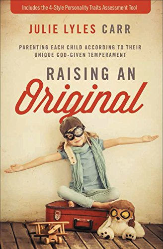 Raising an Original: Parenting Each Child According to their Unique God-Given Temperament by [Carr, Julie Lyles]