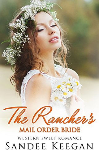 Romance: Mail Order Bride: The Rancher's Mail Order Bride (Clean Sweet Romance) (Mail Order Bride Romances  Book 1)