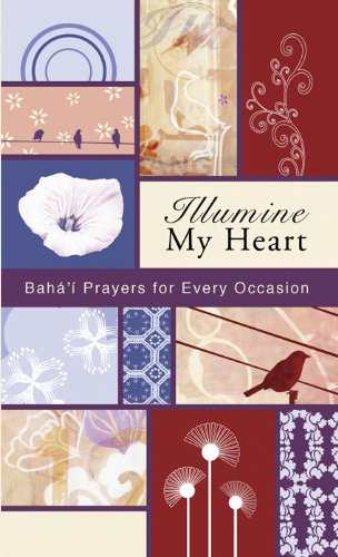 Illumine My Heart: Bahai Prayers for Every Occasion