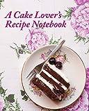 A Cake Lover's Recipe Notebook