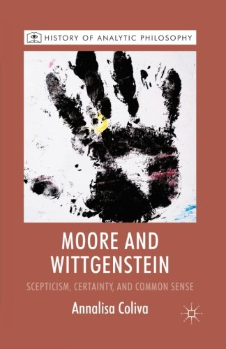 Moore and Wittgenstein: Scepticism, Certainty and Common Sense (History of Analytic Philosophy)