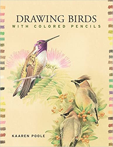 Drawing Birds with Colored Pencils: Kaaren Poole, Inc. Prolific ...