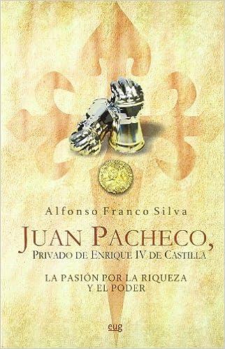 Juan Pacheco, privado de Enrique IV de Castilla : la pasión ...