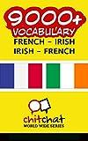 9000+ French - Irish Irish - French Vocabulary (French Edition)