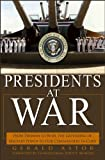 img - for Presidents at War: From Truman to Bush, The Gathering of Military Powers To Our Commanders in Chief book / textbook / text book