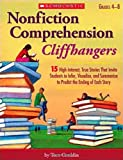 Nonfiction Comprehension Cliffhangers: 15 High-Interest True Stories That Invite Students to Infer, Visualize, and Summarize to Predict the Ending of Each Story
