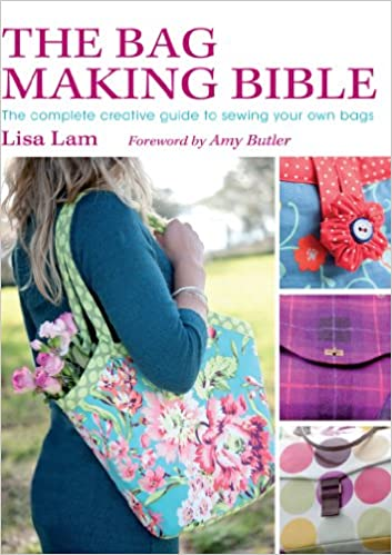 f2b2b282cd43 The Bag Making Bible  The Complete Guide to Sewing and Customizing Your Own  Unique Bags  Amazon.co.uk  Lisa Lam