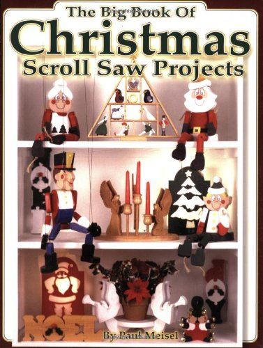 The Big Book of Christmas Scroll Saw Projects: Fun & Functional Crafts to Make & Give Christmas Scroll