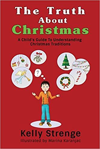 the truth about christmas kelly strenge 9781389579523 amazoncom books - The Truth About Christmas