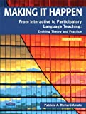 Making It Happen: From Interactive to Participatory Language Teaching -- Evolving Theory and Practice (4th Edition)