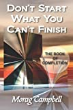 img - for Don't Start What You Can't Finish - The Book of Completion book / textbook / text book