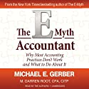 The E-Myth Accountant: Why Most Accounting Practices Don't Work and What to Do about It Audiobook by Michael E. Gerber, M. Darren Root Narrated by Michael E. Gerber, M. Darren Root