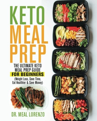Keto Meal Prep: The Ultimate Keto Meal Prep Guide for Beginners (Weight Loss, Save Time, Eat Healthier & Save Money) cover