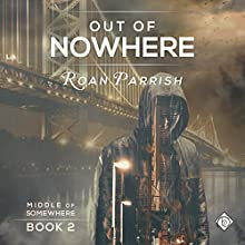 Out of Nowhere: Middle of Somewhere, Book 2 Audiobook by Roan Parrish Narrated by Spencer Goss